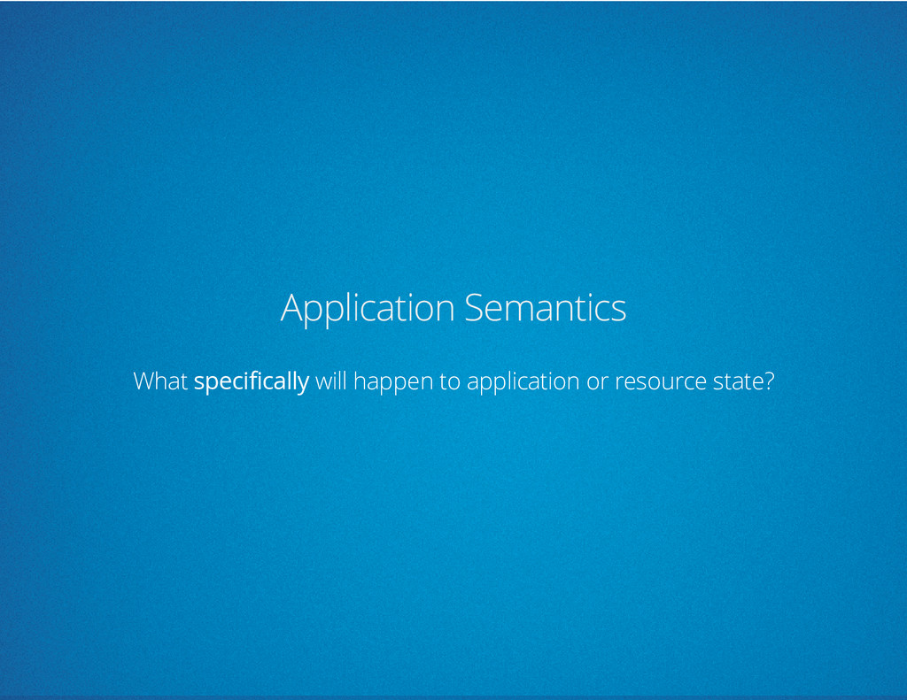 Application Semantics What specifically will ha...