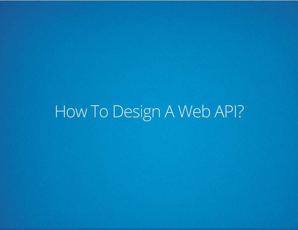 How To Design A Web API?