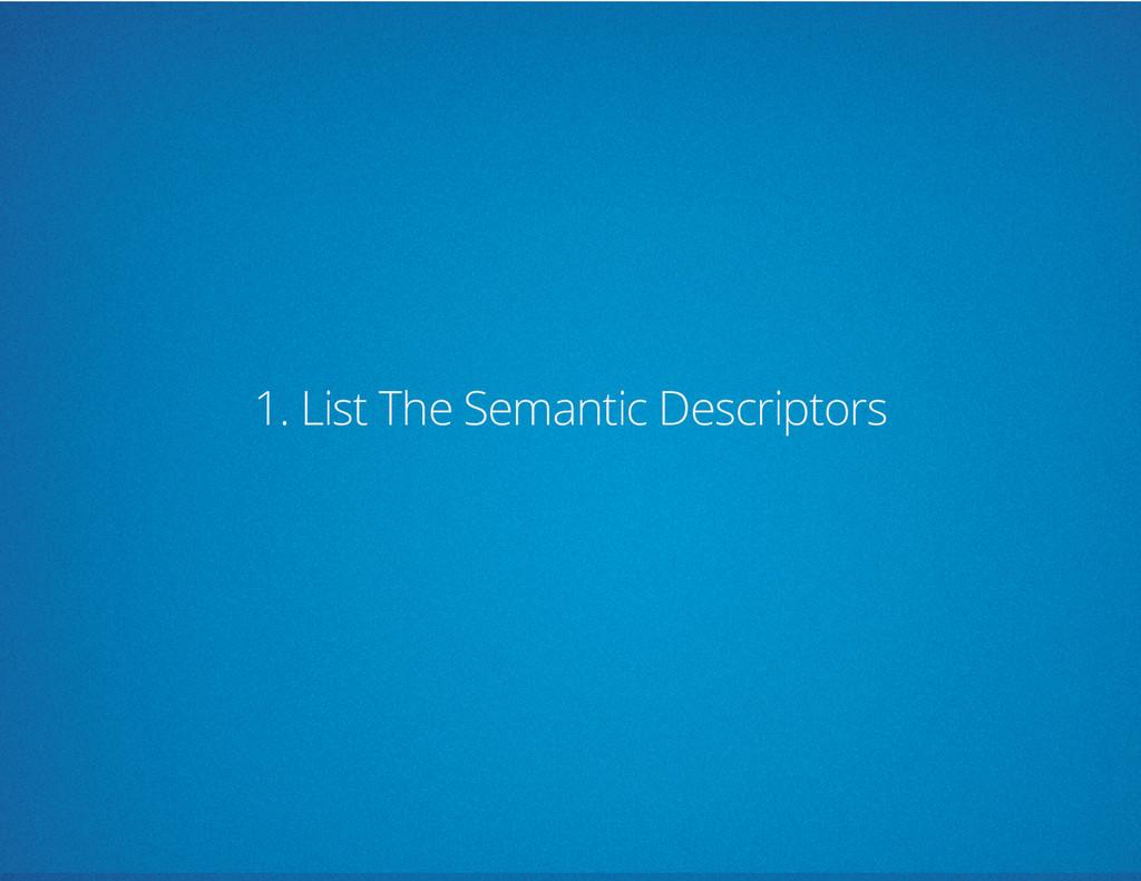 1. List The Semantic Descriptors