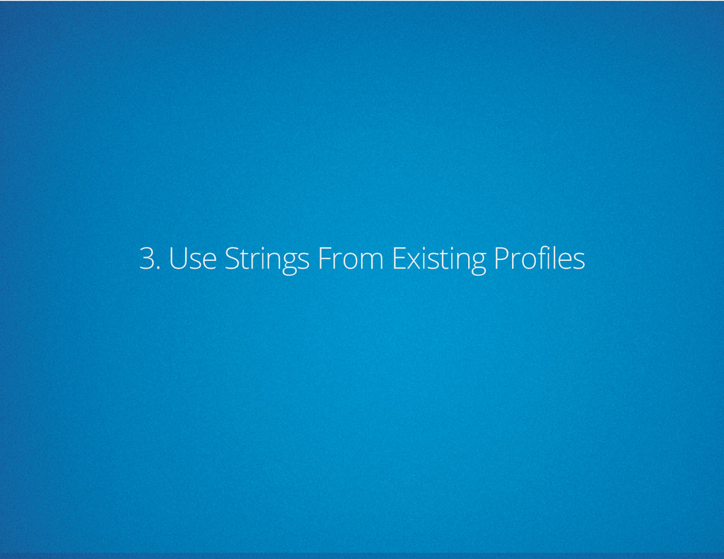 3. Use Strings From Existing Profiles