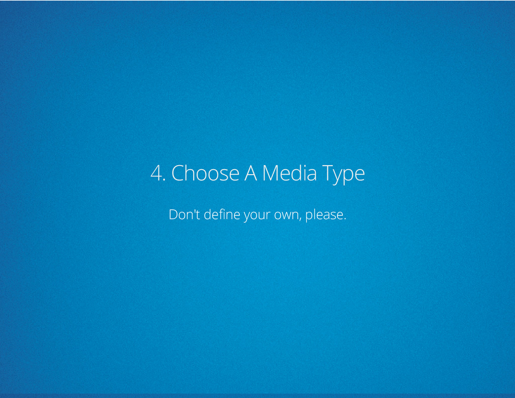 4. Choose A Media Type Don't define your own, p...
