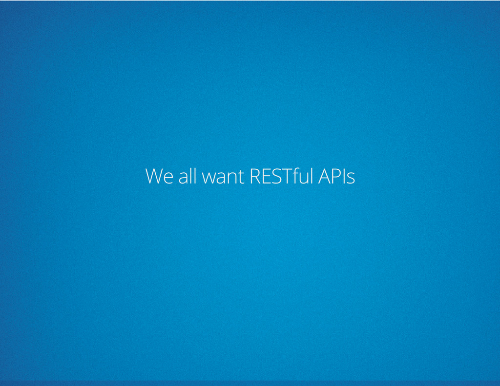 We all want RESTful APIs