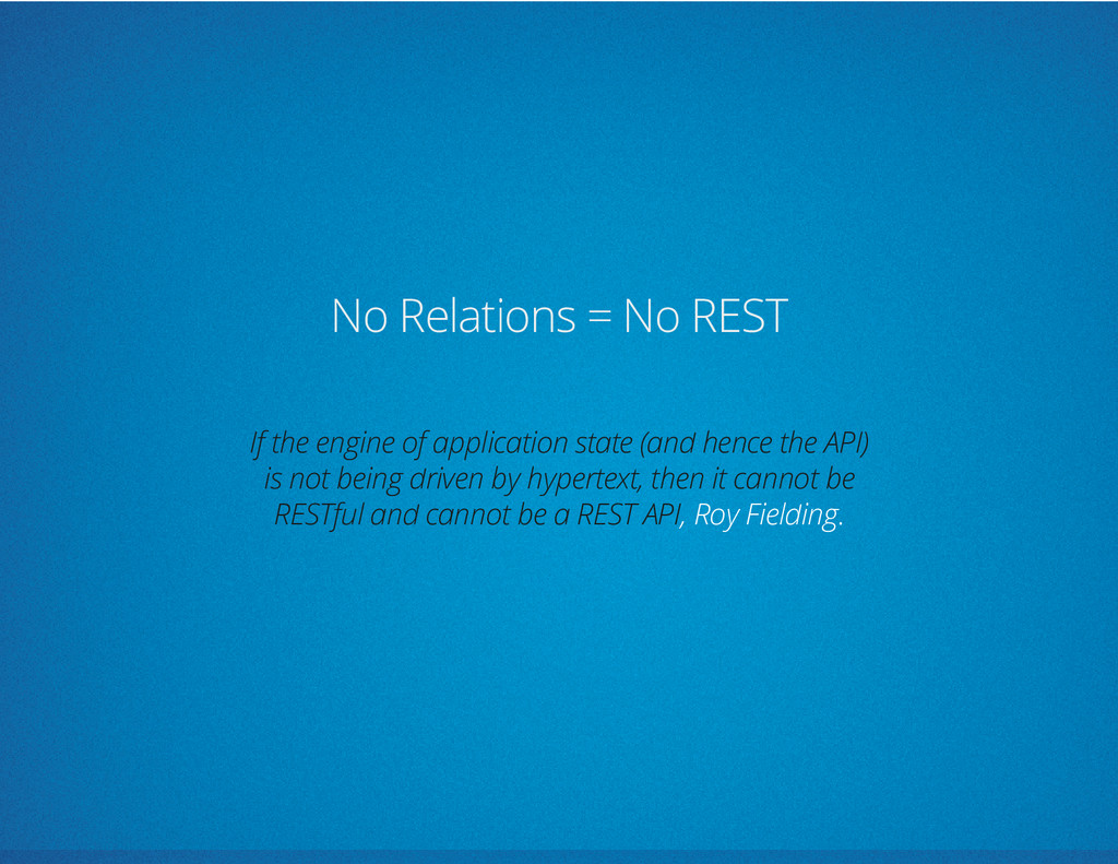No Relations = No REST , Roy Fielding. If the e...
