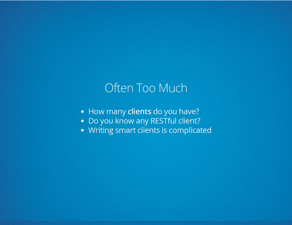 Often Too Much How many clients do you have? Do...