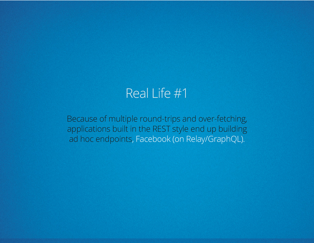 Real Life #1 , Facebook (on Relay/GraphQL). Bec...