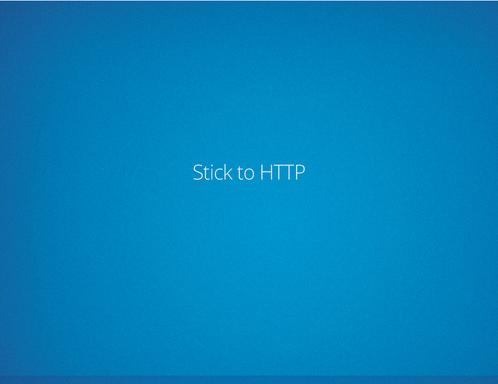 Stick to HTTP