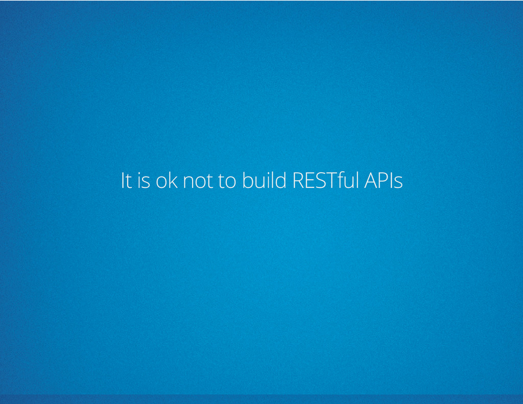 It is ok not to build RESTful APIs