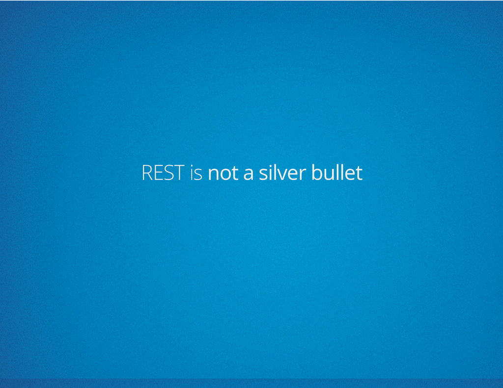 REST is not a silver bullet