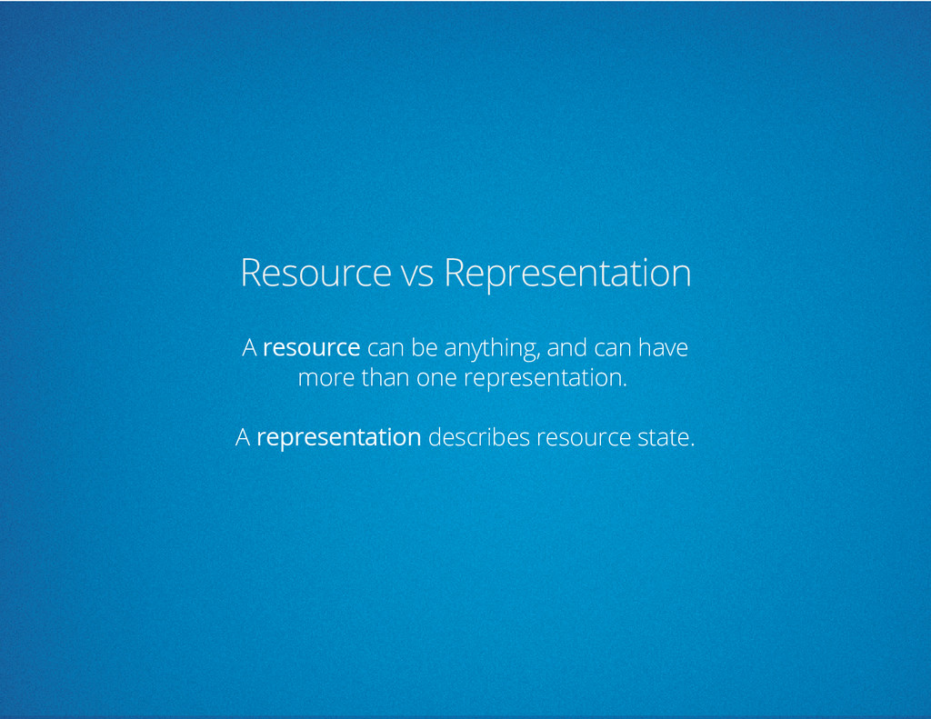 Resource vs Representation A resource can be an...