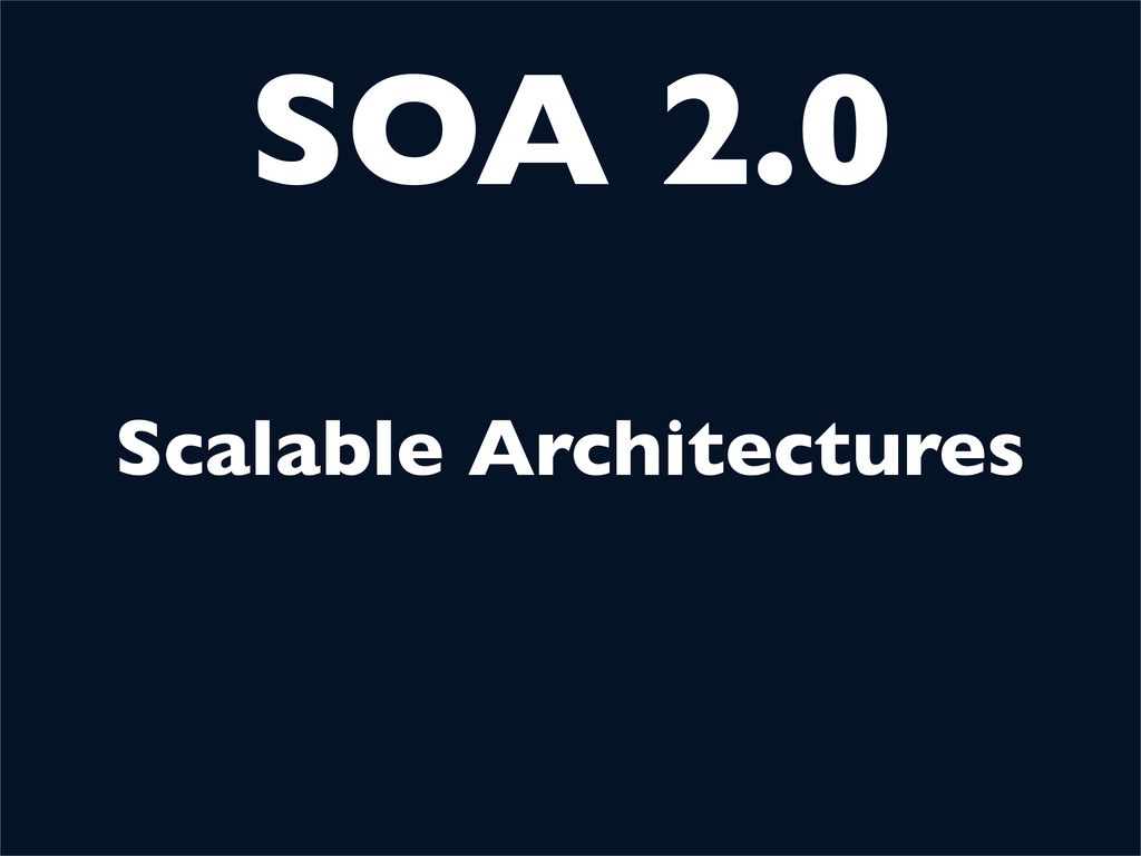 SOA 2.0 Scalable Architectures