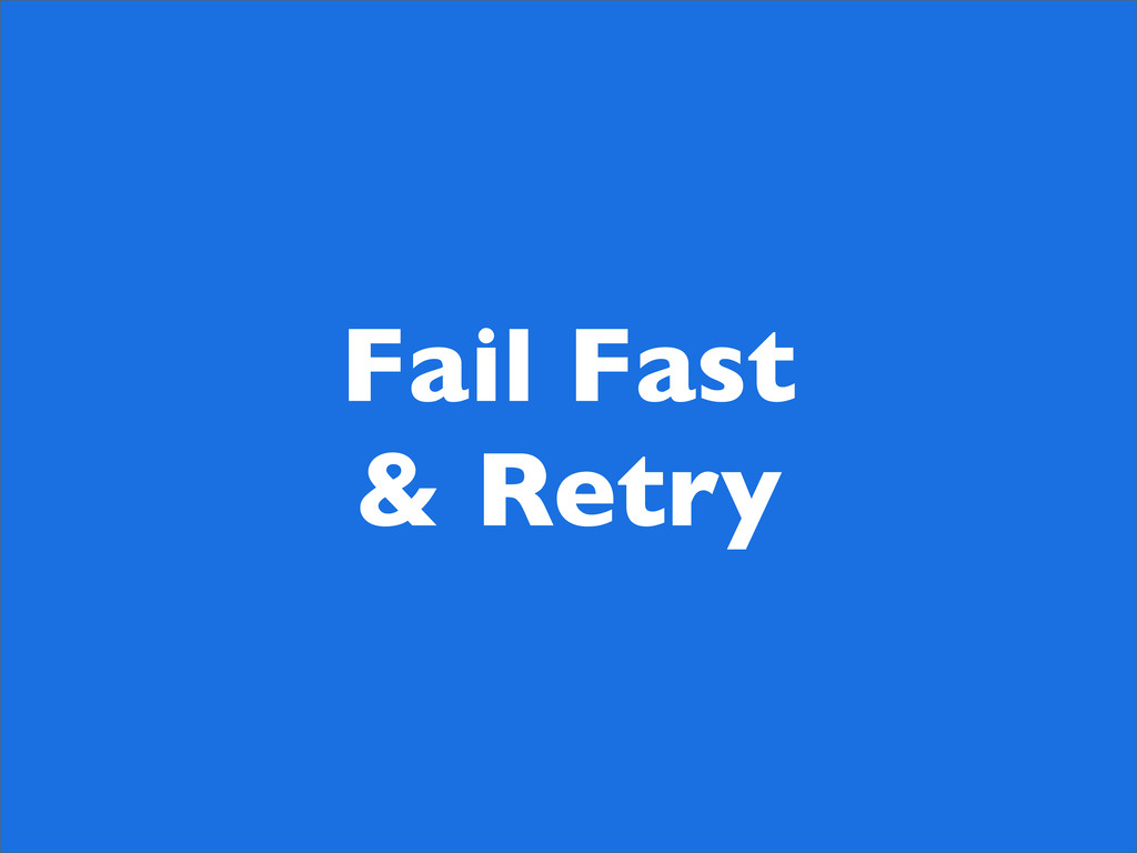 Fail Fast & Retry
