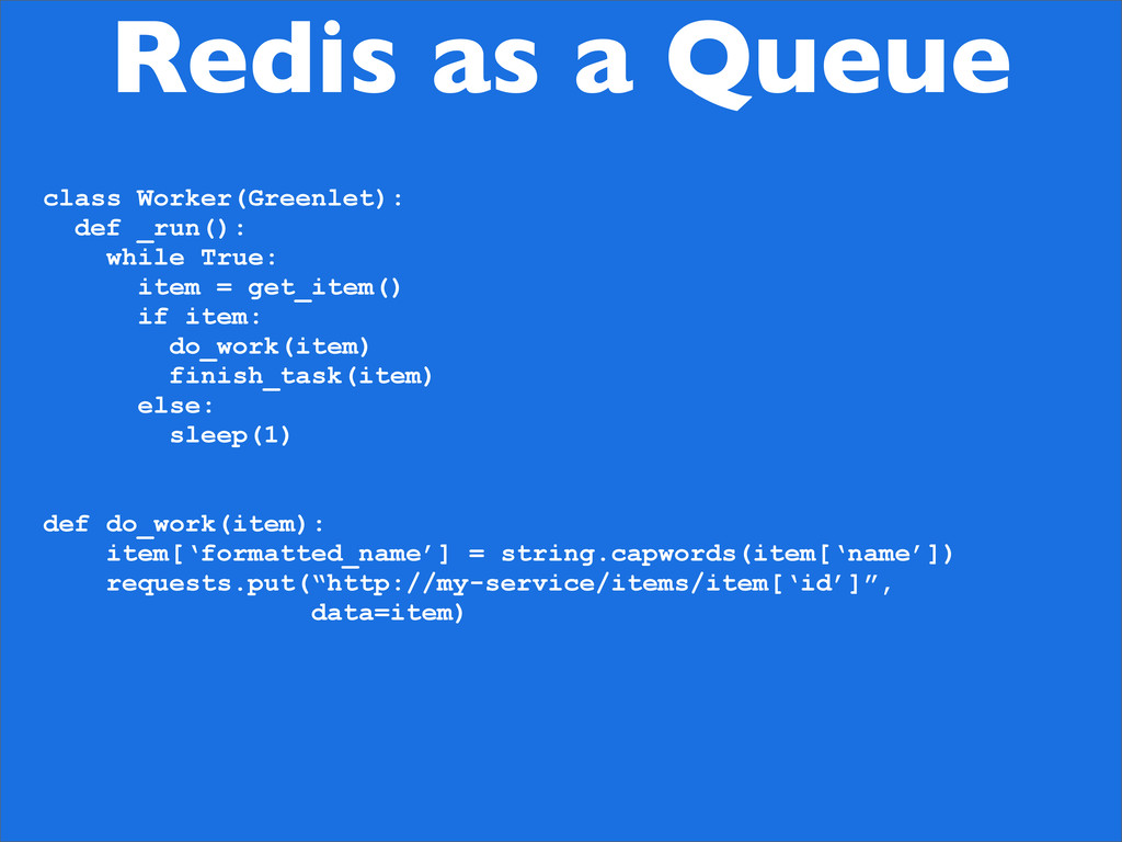 Redis as a Queue class Worker(Greenlet): def _r...
