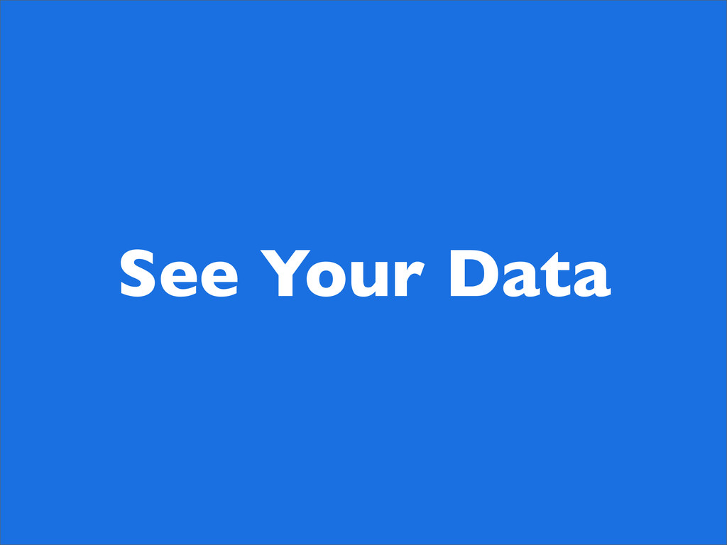 See Your Data