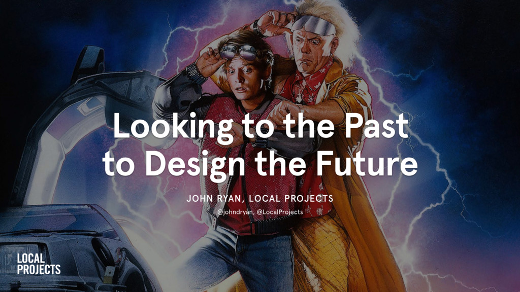 Looking to the Past to Design the Future JOHN R...