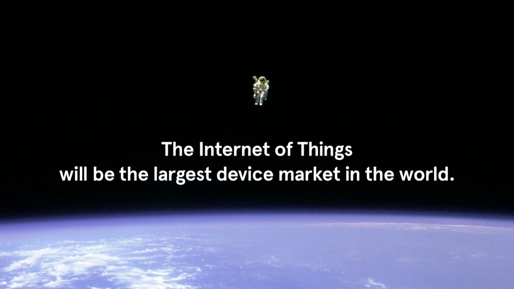 The Internet of Things will be the largest devi...