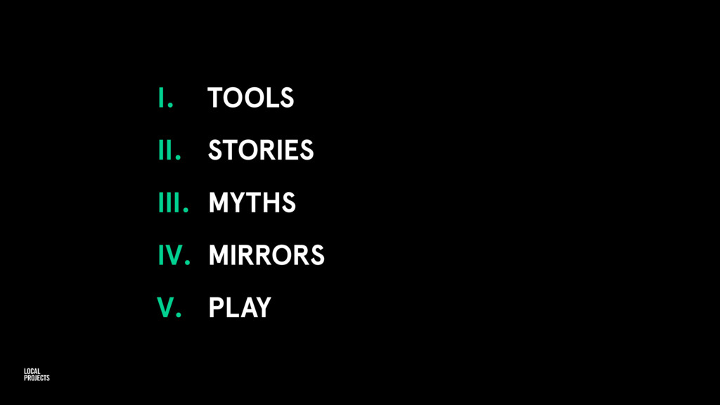 I. TOOLS II. STORIES III. MYTHS IV. MIRRORS V. ...