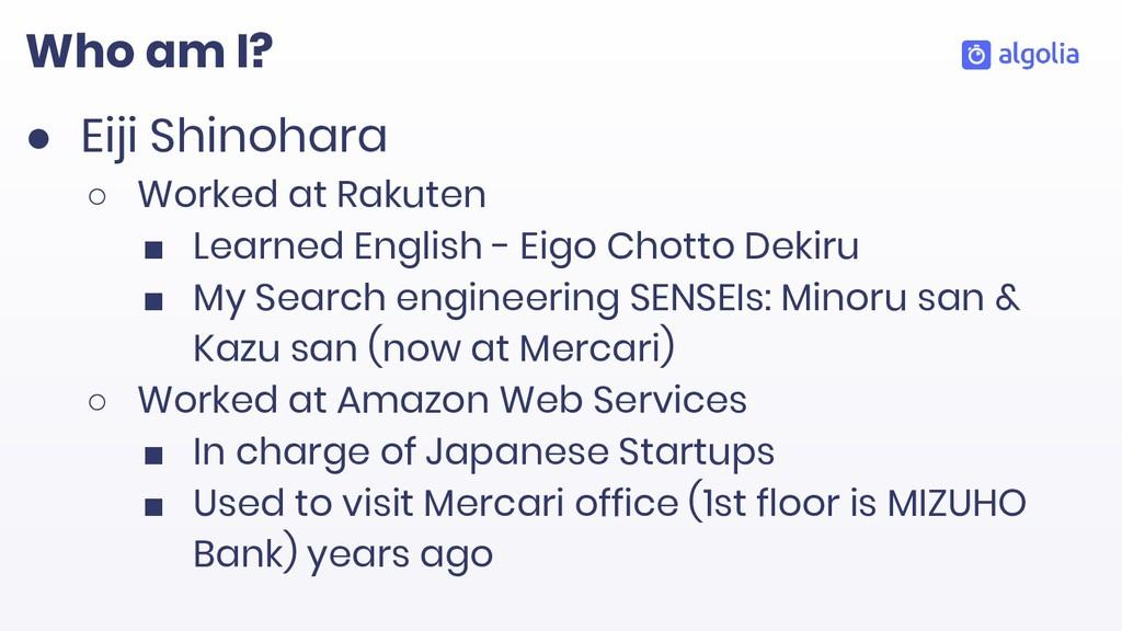 Who am I? ● Eiji Shinohara ○ Worked at Rakuten ...