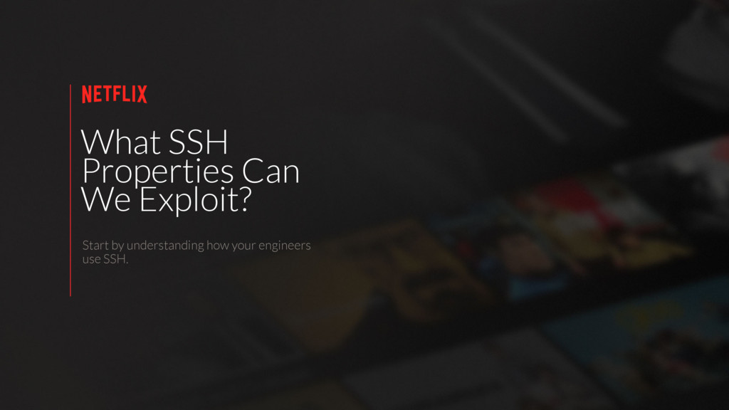 What SSH Properties Can We Exploit? Start by un...
