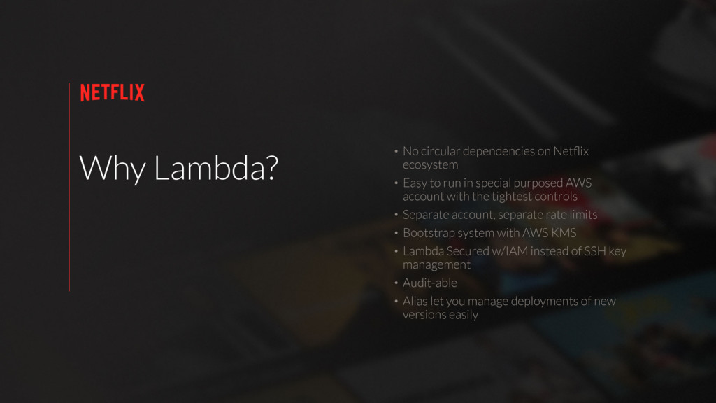 Why Lambda? • No circular dependencies on Netfli...