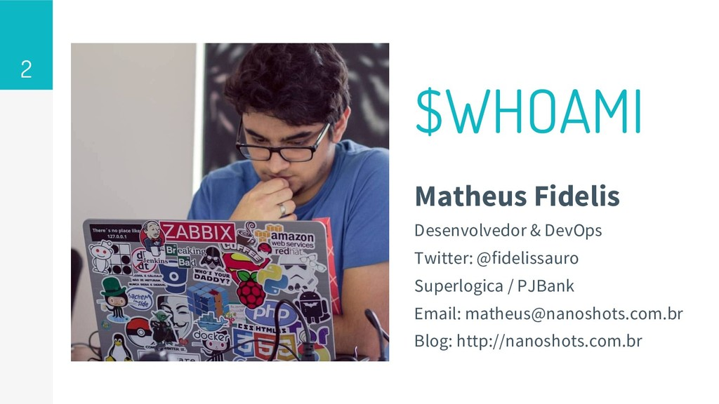 $WHOAMI Matheus Fidelis Desenvolvedor & DevOps ...