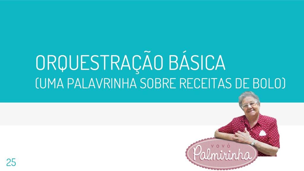 ORQUESTRAÇÃO BÁSICA (UMA PALAVRINHA SOBRE RECEI...