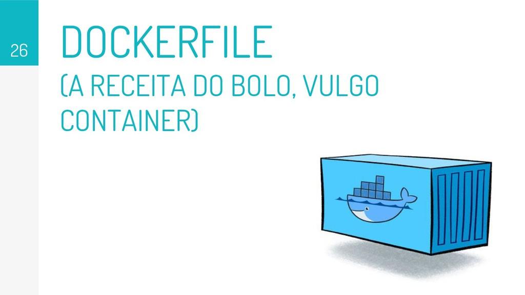 DOCKERFILE (A RECEITA DO BOLO, VULGO CONTAINER)...