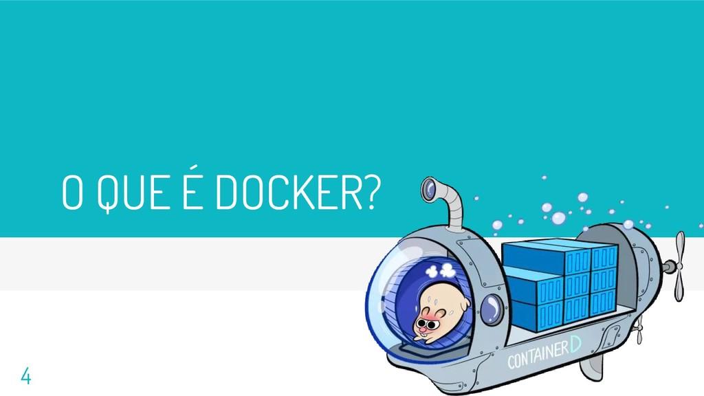 O QUE É DOCKER? 4