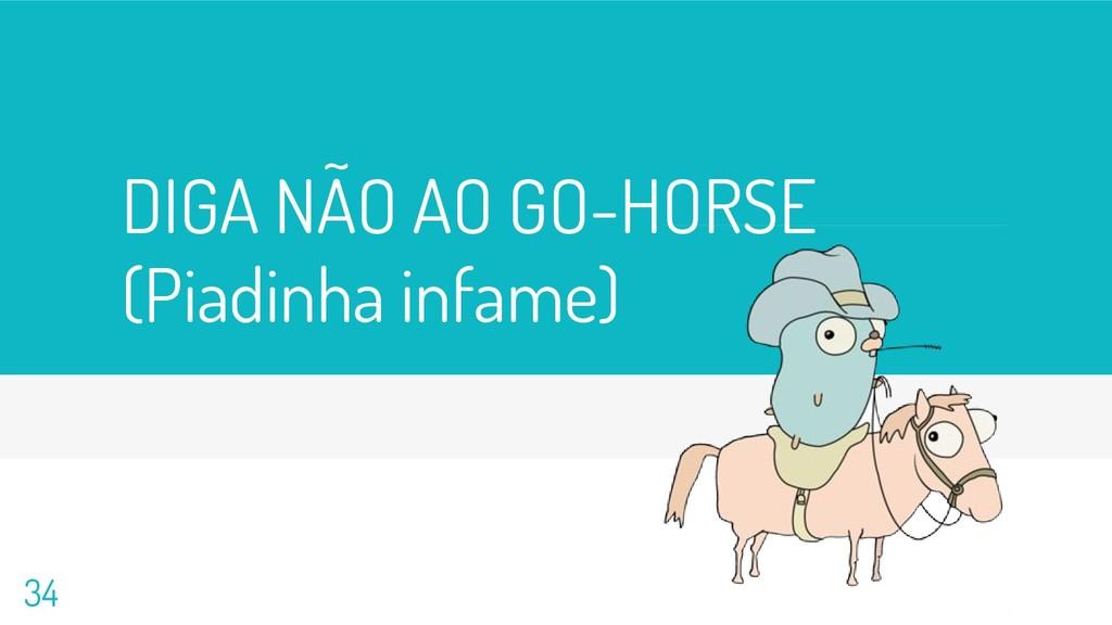 DIGA NÃO AO GO-HORSE (Piadinha infame) 34