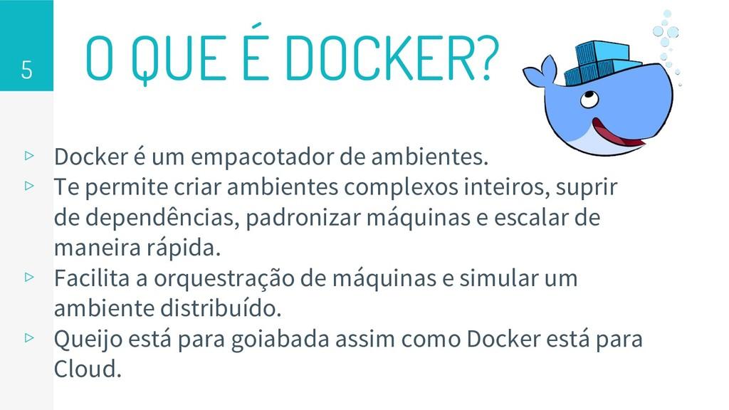 O QUE É DOCKER? ▹ Docker é um empacotador de am...
