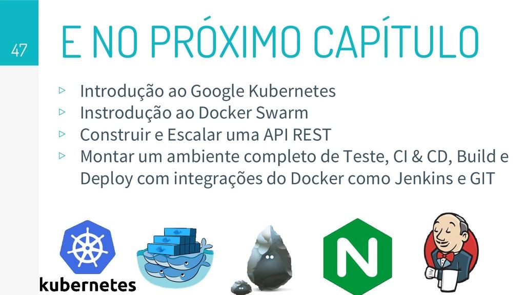 47 E NO PRÓXIMO CAPÍTULO ▹ Introdução ao Google...