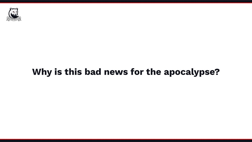 Why is this bad news for the apocalypse?