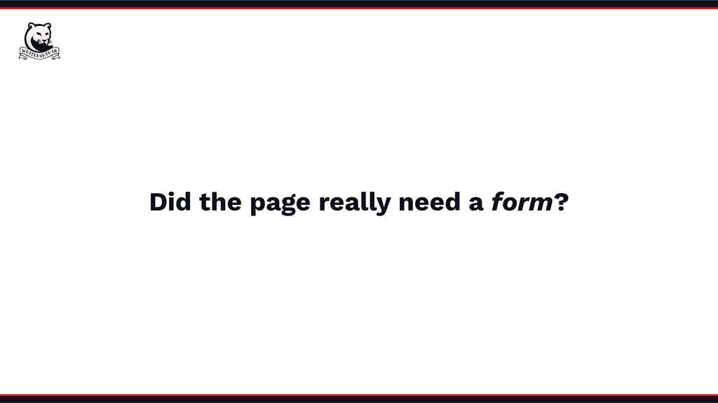 Did the page really need a form?
