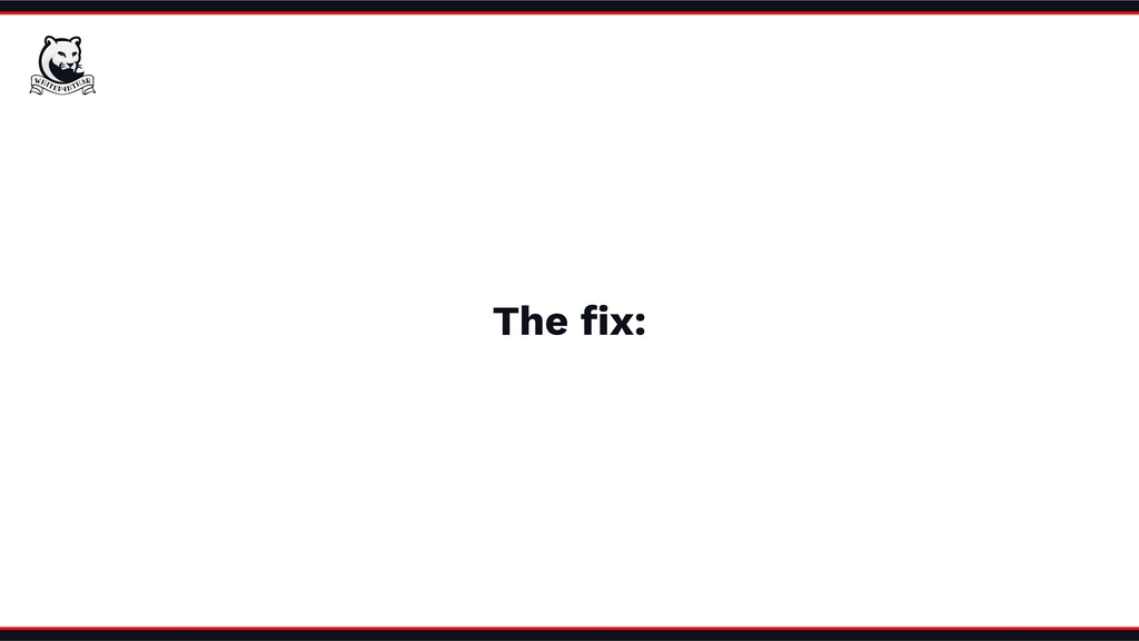 The fix: