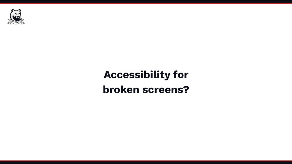 Accessibility for broken screens?