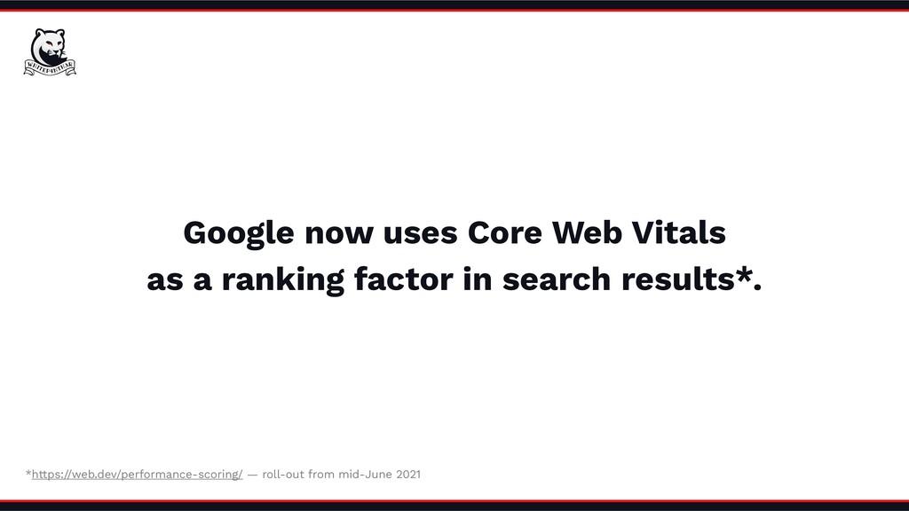Google now uses Core Web Vitals as a ranking fa...