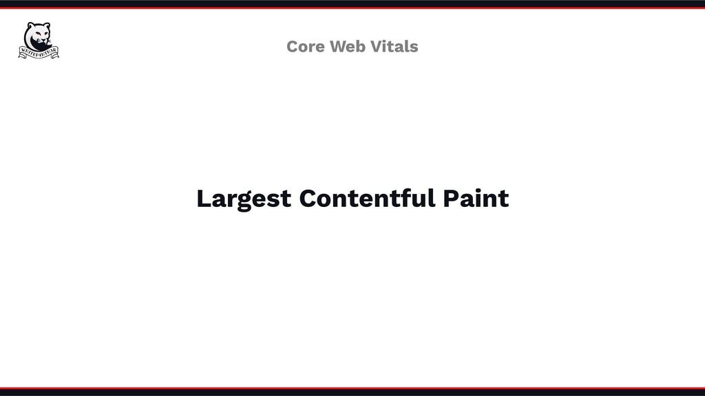 Largest Contentful Paint Core Web Vitals