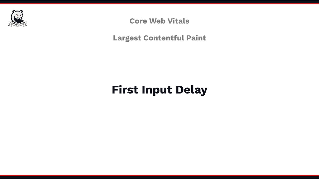 Largest Contentful Paint First Input Delay Core...