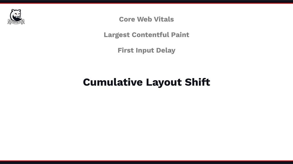 First Input Delay Cumulative Layout Shift Core ...