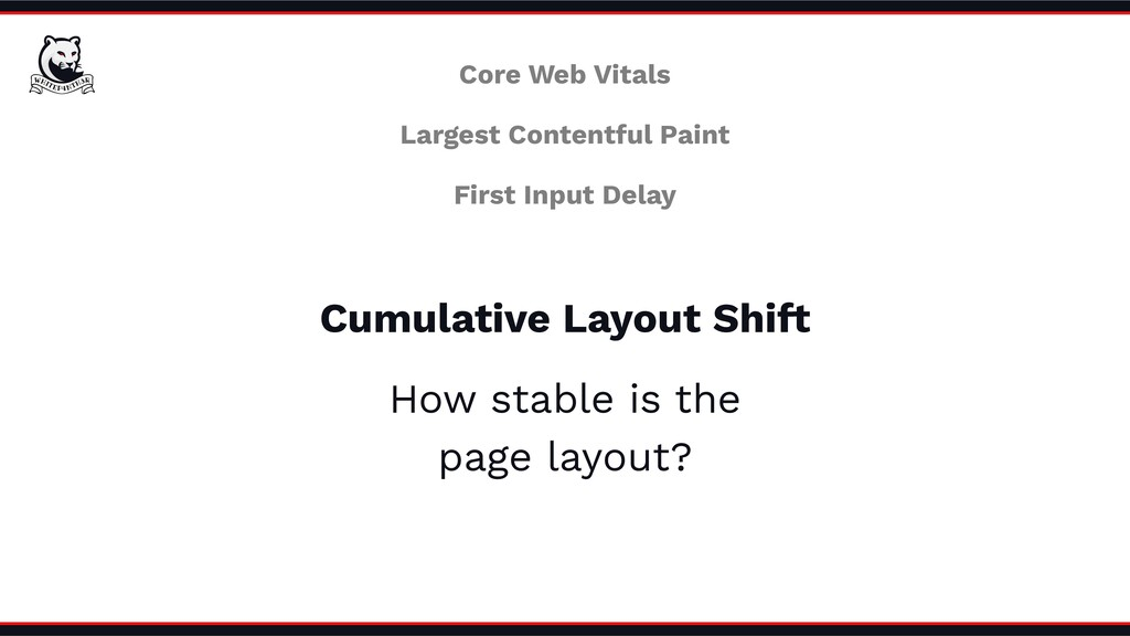 Cumulative Layout Shift How stable is the page ...
