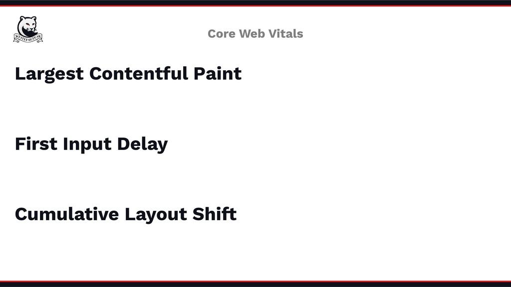 Cumulative Layout Shift Largest Contentful Pain...