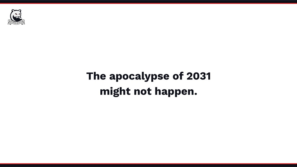 The apocalypse of 2031 might not happen.