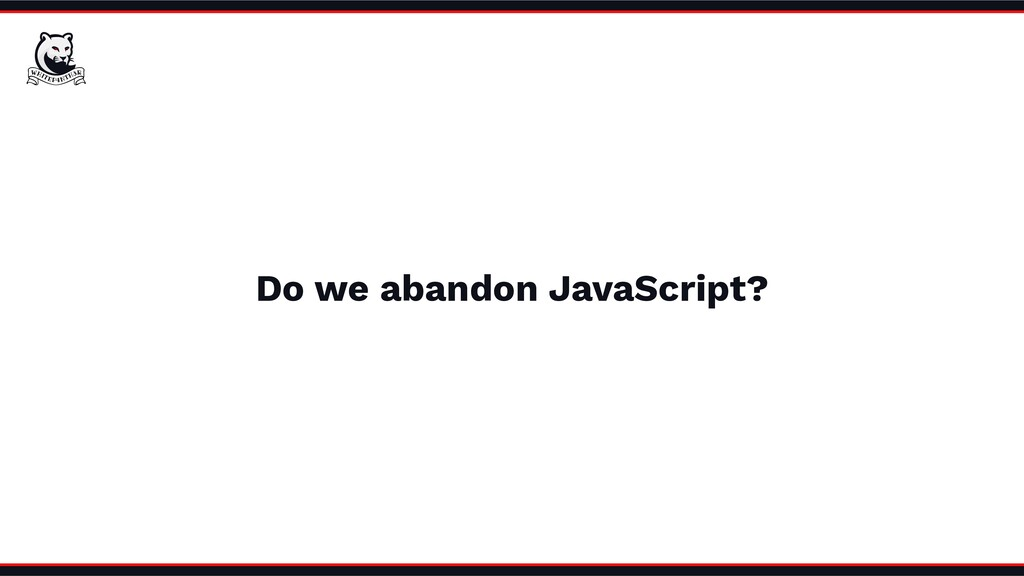 Do we abandon JavaScript?