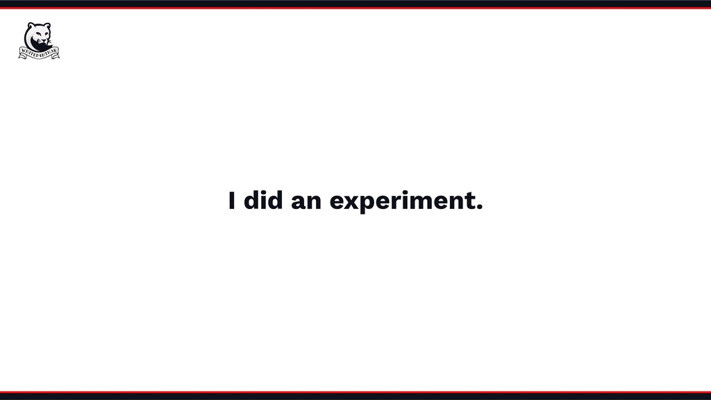 I did an experiment.