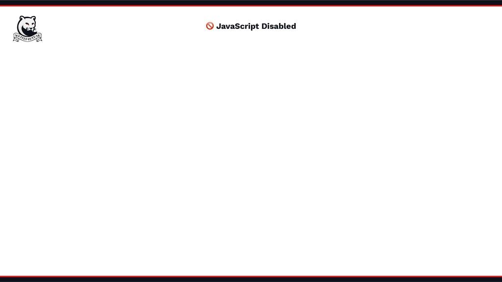 🚫 JavaScript Disabled