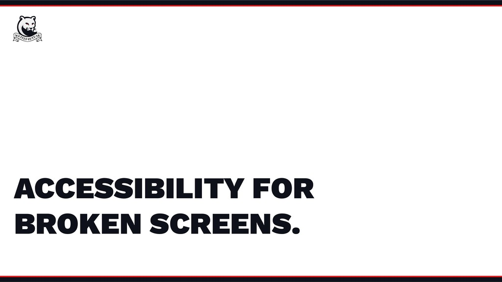 ACCESSIBILITY FOR BROKEN SCREENS.