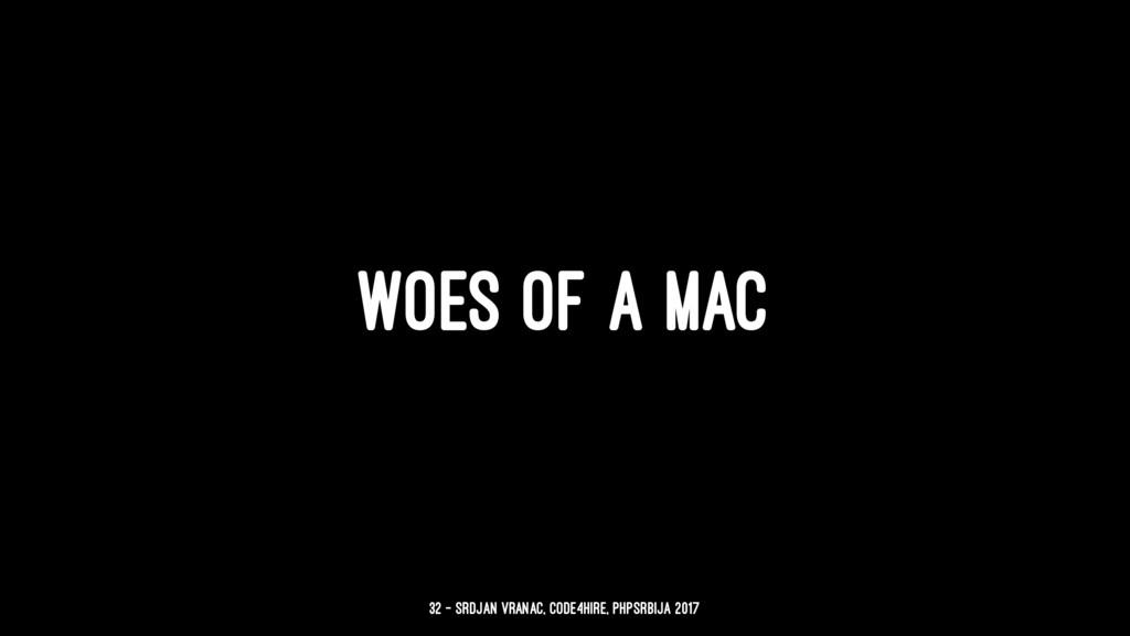 WOES OF A MAC 32 — Srdjan Vranac, Code4Hire, PH...