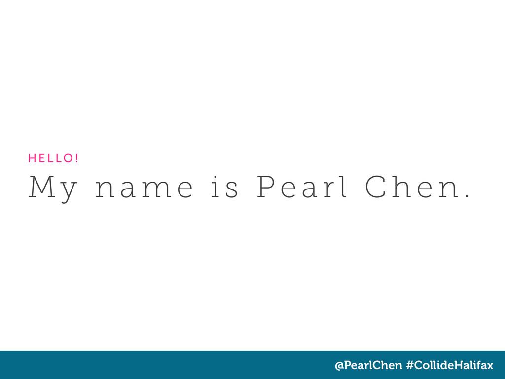 @PearlChen #CollideHalifax My n a m e i s Pe a ...