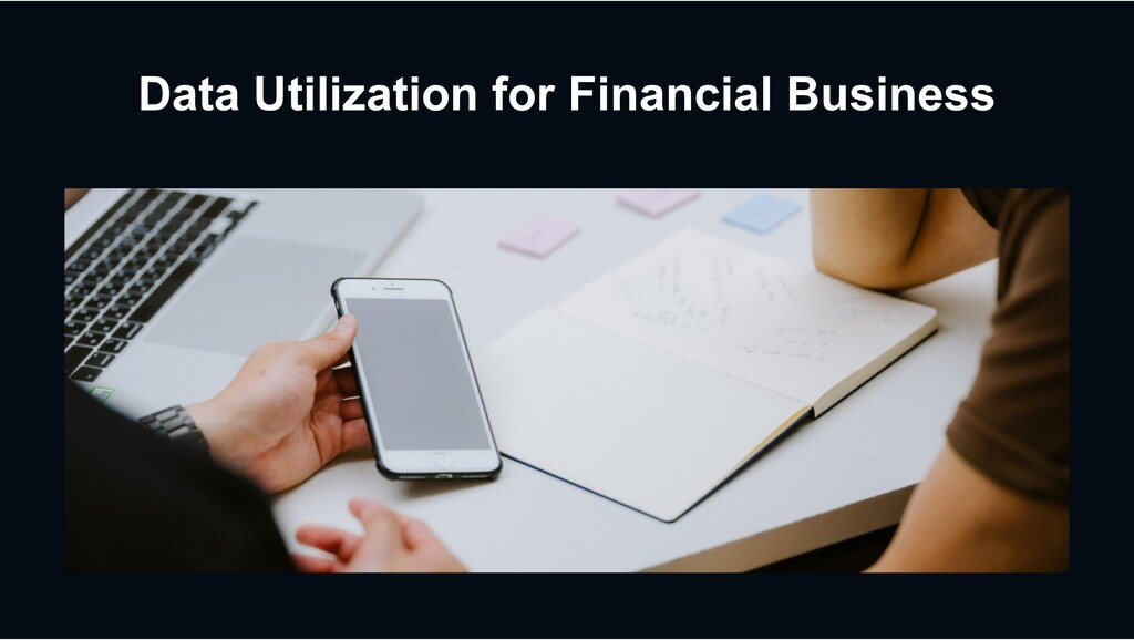 Data Utilization for Financial Business