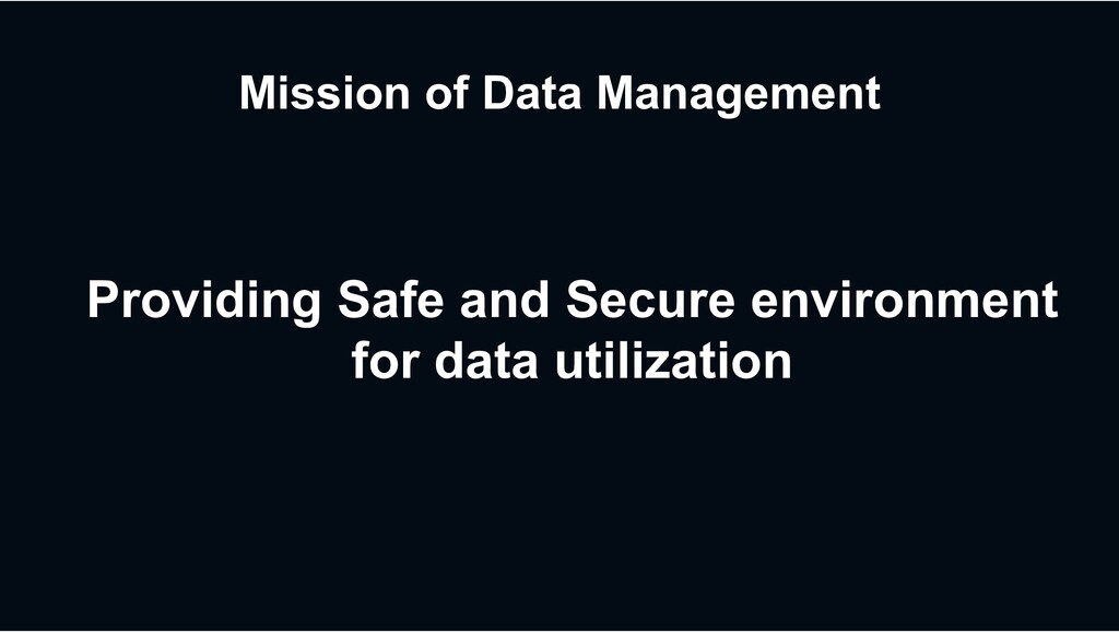 Mission of Data Management Providing Safe and S...