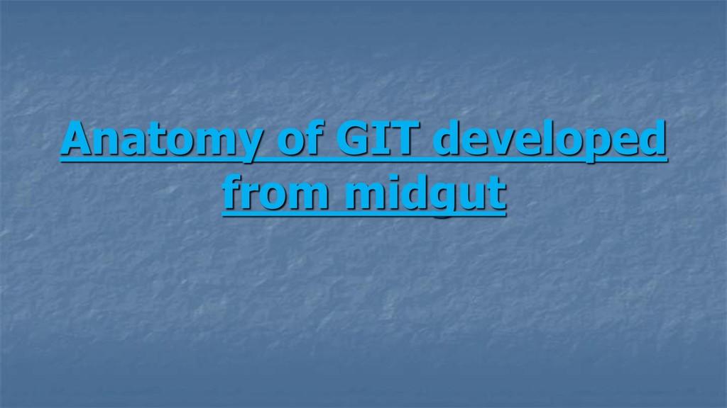 Anatomy of GIT developed from midgut